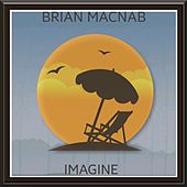 Imagine by Brian Macnab