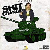 Shit Changed by Lil Slugg