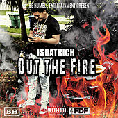 Out the Fire by I$DatRich