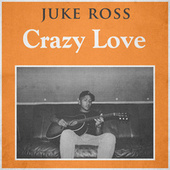 Crazy Love by Juke Ross