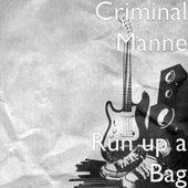 Run up a Bag by Criminal Manne