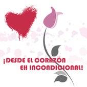¡Desde el Corazón Eh Incondicional! de Various Artists