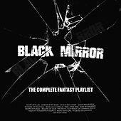Black Mirror - The Complete Fantasy Playlist by Various Artists