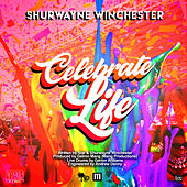 Celebrate Life by Shurwayne Winchester