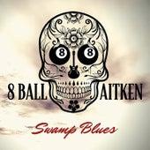 Swamp Blues by 8 Ball Aitken