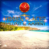 Hidden Places: Chillout & Ambient 3 by Various Artists