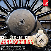 Shchedrin: Anna Karenina by Bolshoi Theatre Orchestra