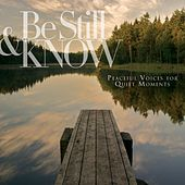 Be Still & Know: Peaceful Voices For Quiet Moments de Various Artists