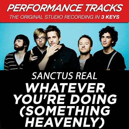 Whatever You're Doing (Something Heavenly) (Premiere Performance Plus Track) by Sanctus Real