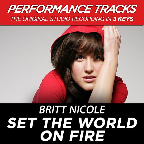 Set The World On Fire (Premiere Performance Plus Track) by Britt Nicole