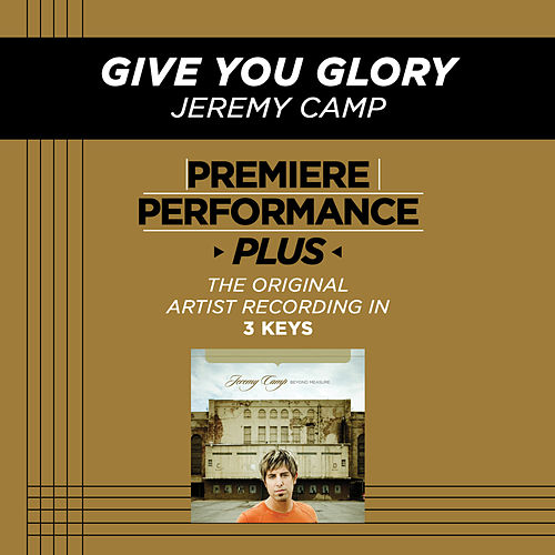 Give You Glory (Premiere Performance Plus Track) by Jeremy Camp