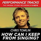 How Can I Keep From Singing? (Premiere Performance Plus Track) de Chris Tomlin