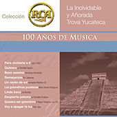 RCA 100 Anos De Musica - Segunda Parte ( La Inolvidable Y Añorada Trova Yucateca) by Various Artists