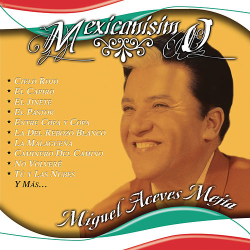 Mexicanisimo by Miguel Aceves Mejia