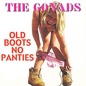 Old Boots No Panties by The Gonads