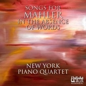 Songs for Mahler in the Absence of Words by New York Piano Quartet
