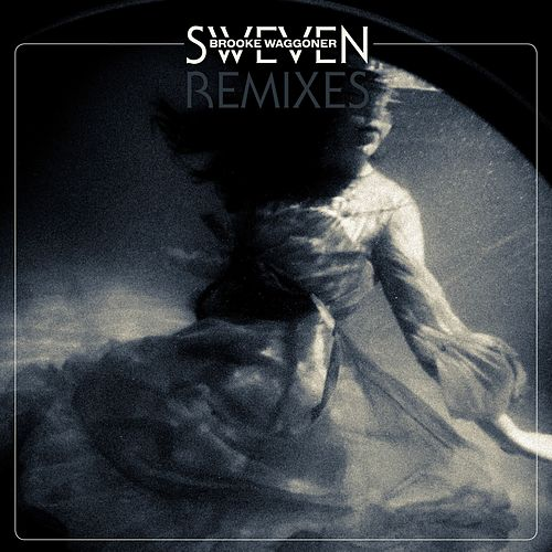 Sweven Remixes by Brooke Waggoner