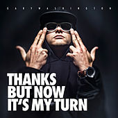 Thanks But Now It's My Turn by Gary Washington