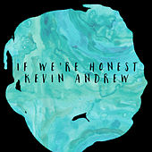 If We're Honest by KEVIN ANDREW