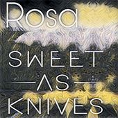 Rosa by Sweet As Knives
