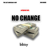 No Change (feat. Ron Browz) [Original Mix] by The Last American B-Boy
