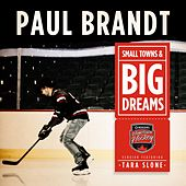 Small Towns & Big Dreams (Hometown Hockey Version) [feat. Tara Slone] by Paul Brandt