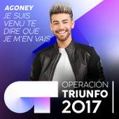 Je suis venu te dire que je m'en vais (Operación Triunfo 2017) von Agoney