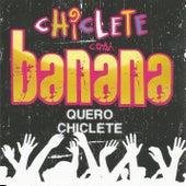 Quero Chiclete de Chiclete Com Banana