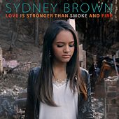 Love Is Stronger Than Smoke and Fire by Sydney Brown
