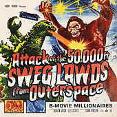 Attack of the 50,000 ft SWEG LAWDS from Outer Space by B-Movie Millionaires