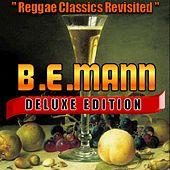 Reggae Classics Revisited (Deluxe Edition) by B.E. Mann