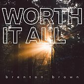 Worth It All by Brenton Brown