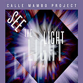 See the Light von Calle Mambo Project
