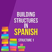 Building Structures in Spanish: Structure 1 by Kieran Ball
