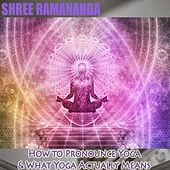 How to Pronounce Yoga & What Yoga Actually Means von Shree Ramananda