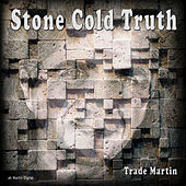 Stone Cold Truth by Trade Martin