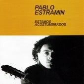Estamos Acostumbrados de Pablo Estramín