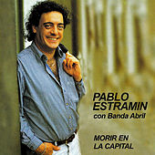 Morir en la Capital de Pablo Estramín