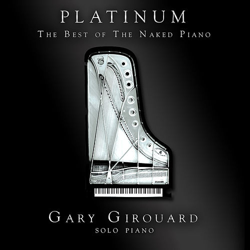 Platinum: The Best of the Naked Piano by Gary Girouard