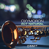 Act Natural by Oxymoron