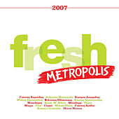 Metropolis Fresh 2007 by Various Artists