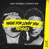 Made For Lovin' You (Remixes) by Max Vangeli x Danny Ray