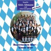Bayerisches Bier - Unser Bier by Alois Altmann und seine Isarspatzen