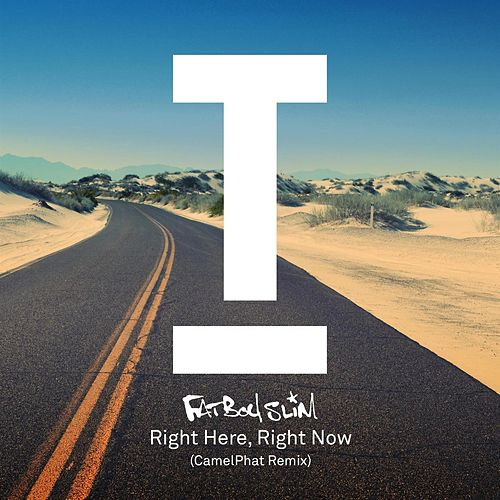 Right Here, Right Now (CamelPhat Remix) by Fatboy Slim