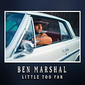 Little Too Far by Ben Marshal