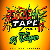 Reggae Mix Tape Vol.2 (Mixed by DJ Wayne) by Various Artists