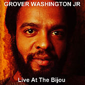 Live At The Bijou de Grover Washington, Jr.