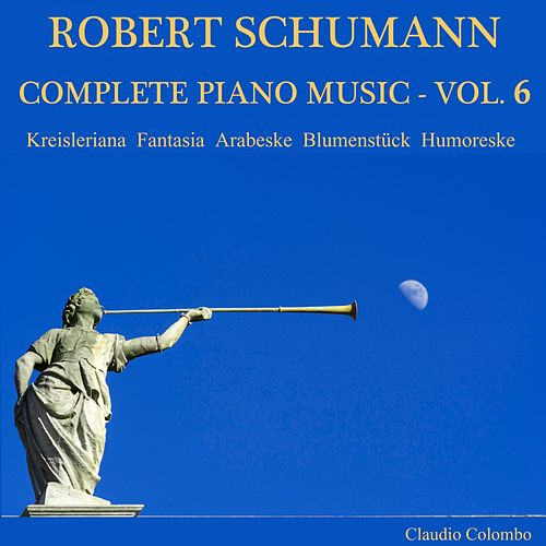 Robert Schumann: Complete Piano Music, Vol. 6 by Claudio Colombo