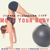 Move Your Body Charts Motivation 2017 (Música Rápida Para Correr Y Practicar Deportes) von Remix Sport Workout