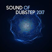 Sound of Dubstep 2017 by Various Artists